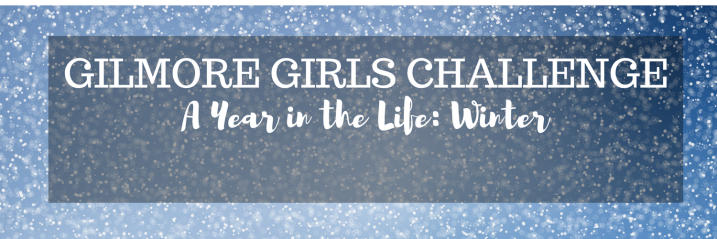 Gilmore Girls Challenge A Year in the Life: Winter