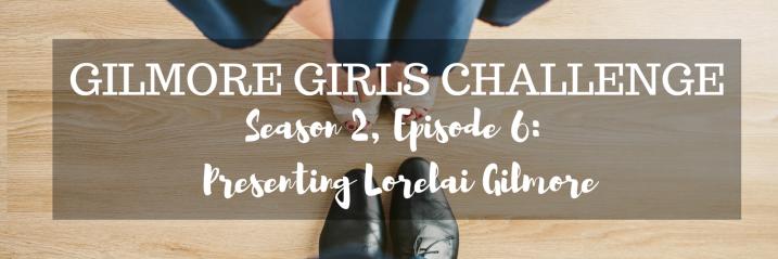 Gilmore Girls Challenge S2, E6: Presenting LorelaiGilmore