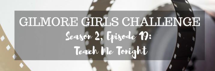Gilmore Girls S2, E19 | Teach Me Tonight