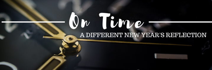 On Time |  A Different New Year's Reflection