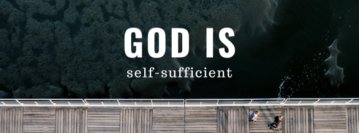 God is Self-Sufficient.
