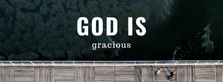 God is Gracious.