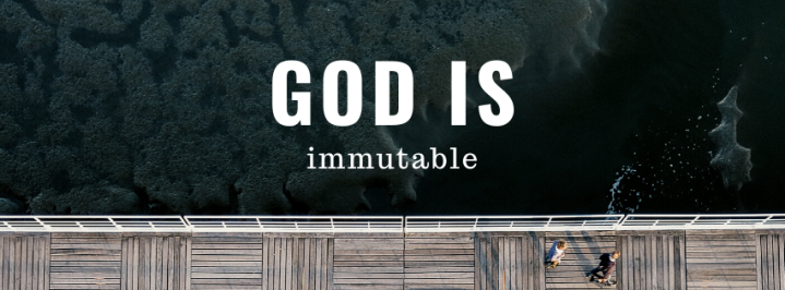 God is Immutable.